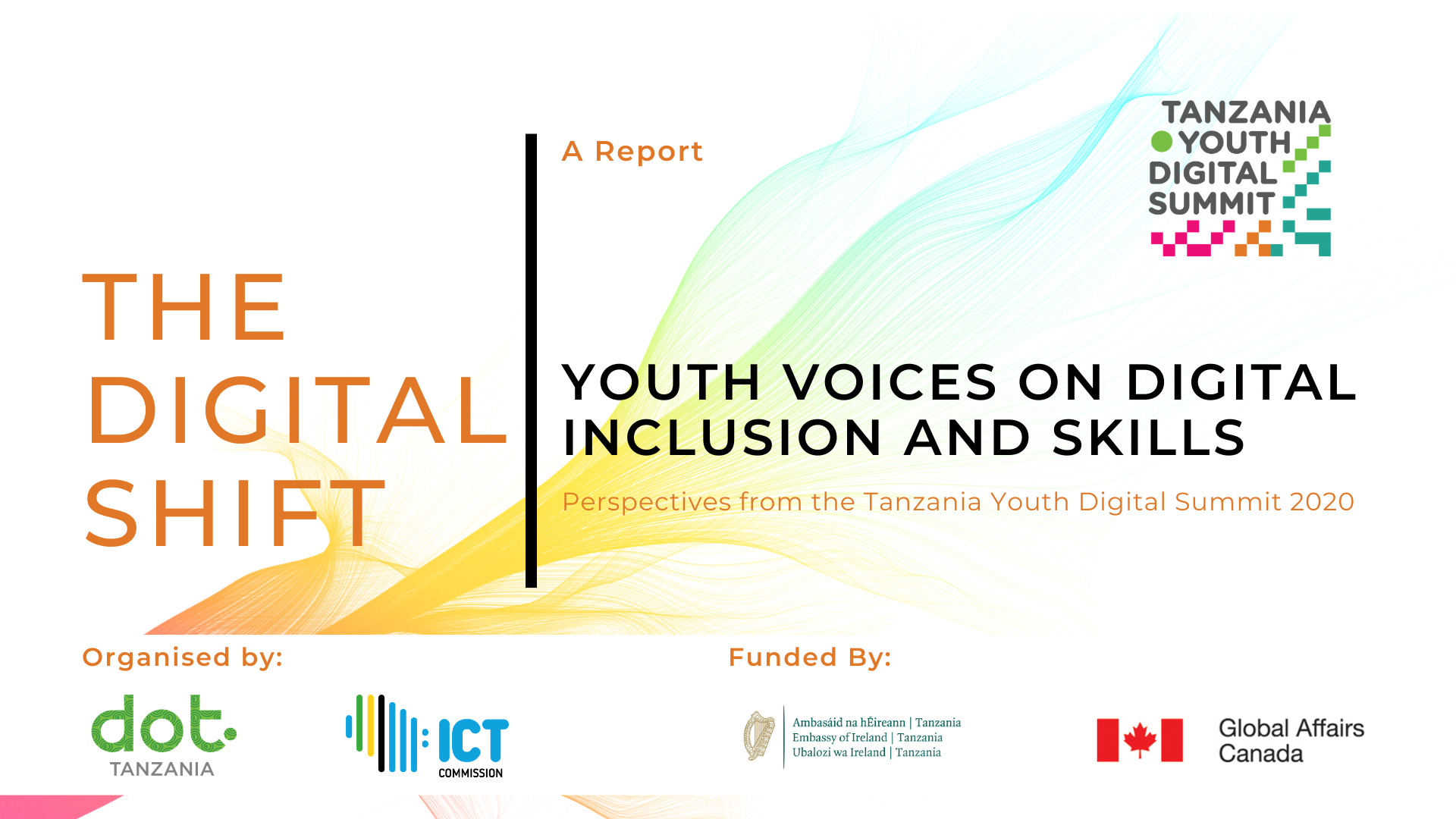 A report on insights gained from the 2020 Tanzania Youth Digital Summit (TYDS) 2020, hosted virtually by Digital Opportunity Trust (DOT) and the Information Communications Technology (ICT) Commission, Tanzania.